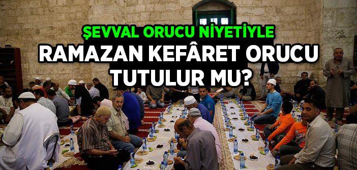 Şevval Orucu Niyetiyle Ramazan Orucu Tutulur mu?
