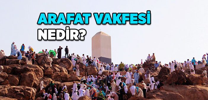 Arafat Vakfesi Nedir?
