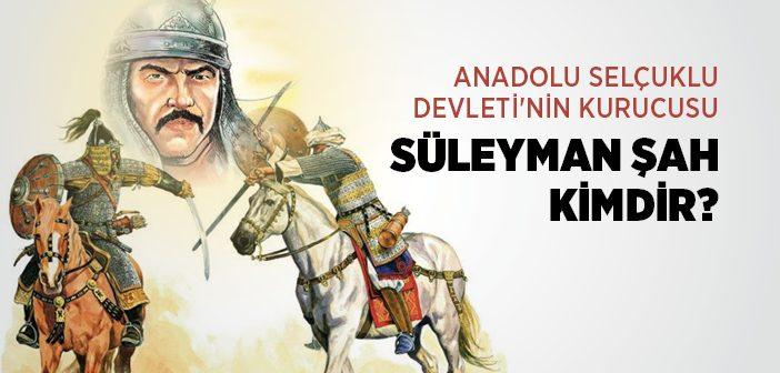 Kutalmışoğlu Süleyman Şah Kimdir?