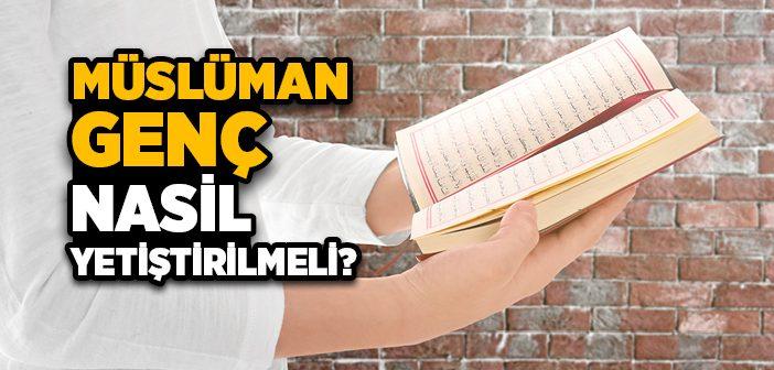 Müslüman Genç Nasıl Yetiştirilmeli?