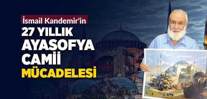 İsmail Kandemir 27 Yıllık Ayasofya Mücadelesini Anlattı