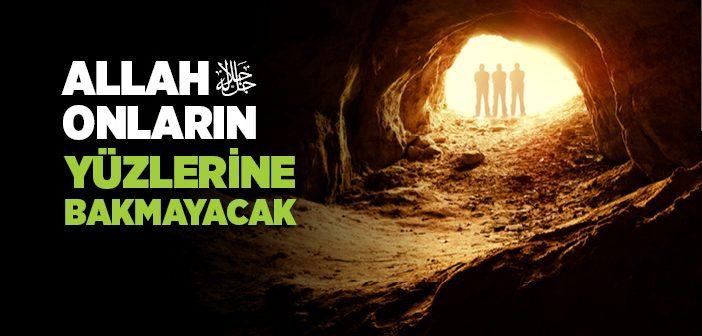 ALLAH YÜZLERİNE BAKMAYACAK!