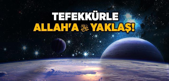 TEFEKKÜRLE ALLAH'A YAKLAŞ!
