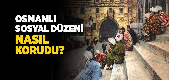 Osmanlı Sosyal Düzeni Nasıl Korudu?