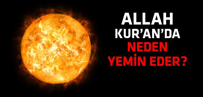 Allah Kurân'da Neden Yemin Etmektedir?