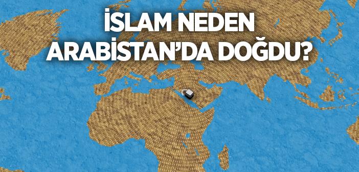 İslam'ın Doğuşunda Arabistan'ın Seçilmesinin Hikmeti