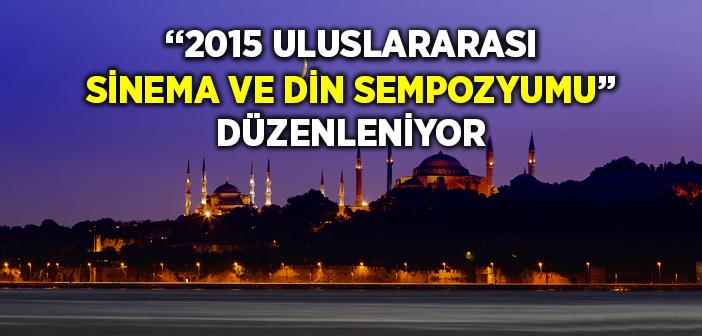 2015 Uluslararası 'sinema ve Din Sempozyumu' Düzenleniyor