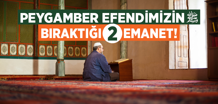 PEYGAMBER EFENDİMİZ BIRAKTIĞI İKİ EMANET!