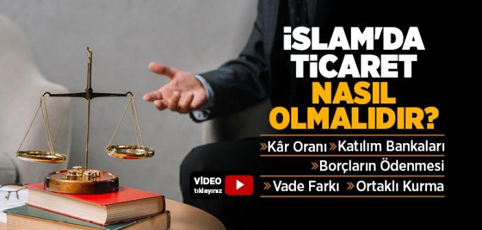 İSLAM'DA TİCARET NASIL OLMALIDIR?