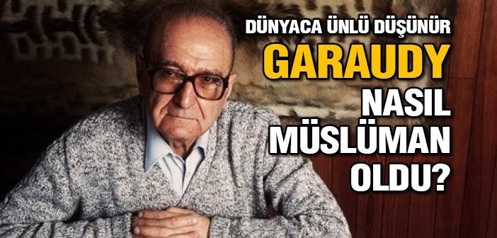 Ünlü Düşünür Garaudy Nasıl Müslüman Oldu?