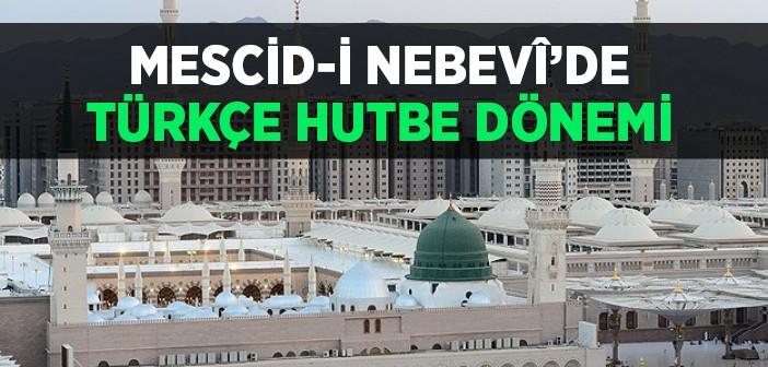 MESCİD-İ NEBEVî'DE TÜRKÇE HUTBE DÖNEMİ BAŞLIYOR