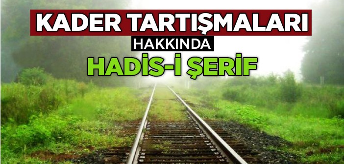 KADER TARTIŞMALARI HAKKINDA HADİS-İ ŞERİF