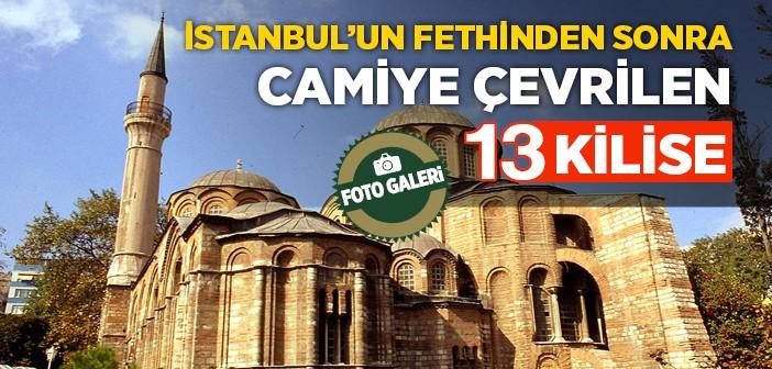 İSTANBUL'UN FETHİNDEN SONRA CAMİYE ÇEVRİLEN 13 KİLİSE
