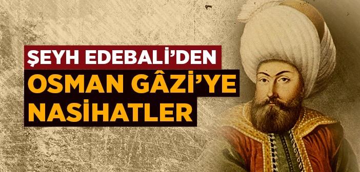 ŞEYH EDEBALİ'DEN OSMAN GAZİ'YE NASİHATLER