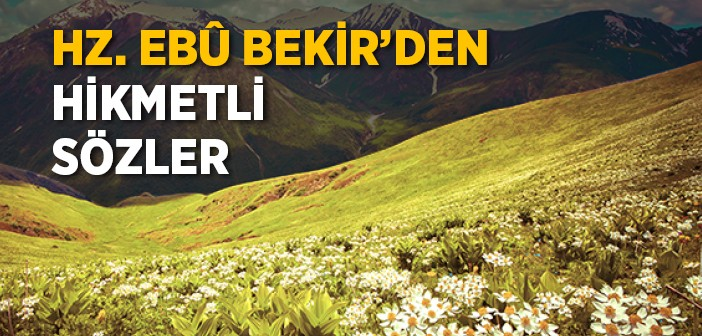 HZ. EBUBEKİR'İN (R.A.) HİKMETLİ SÖZLERİ