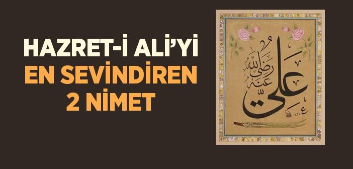 Hazreti Ali'yi En Çok Sevindiren İki Nimet