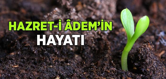 HZ. ADEM'İN (A.S.) HAYATI