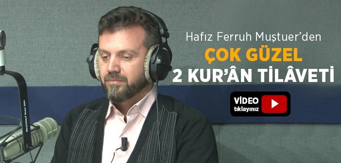 HAFIZ FERRUH MUŞTUER'DEN ÇOK GÜZEL KUR'ÂN TİLAVETİ