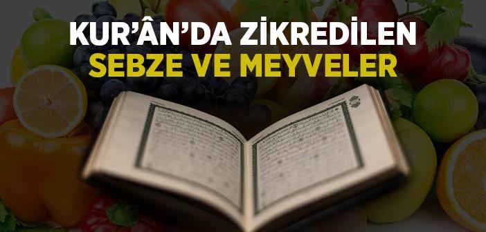 KUR'AN-I KERİM'DE ZİKREDİLEN SEBZE VE MEYVELER