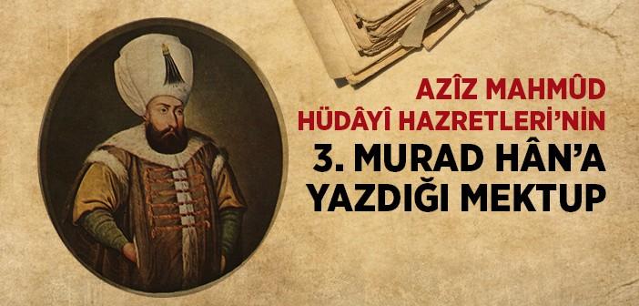HÜDAYİ HAZRETLERİNİN SULTAN 3. MURAT'A YAZDIĞI MEKTUPLAR