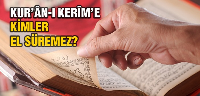 KUR'AN-I KERİM'E ABDESTSİZ DOKUNULUR MU?