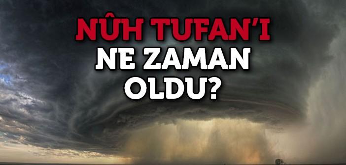 Nuh Tufanı Ne Zaman Oldu?