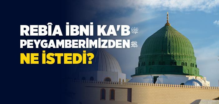 Rebîa İbni Ka'b (ra) Kimdir?