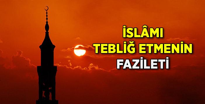 Islâmi Tebliğ Etmenin Fazileti Islam Ve Ihsan