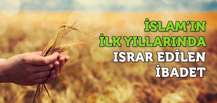 İSLAM'IN İLK YILLARINDA ISRAR EDİLEN İBADET