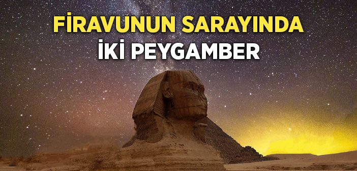 HZ. MÛSÂ (AS) VE HZ. HARUN FİRAVUNUN SARAYINDA