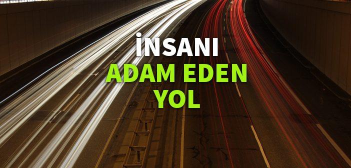 İNSANI ADAM EDEN YOL