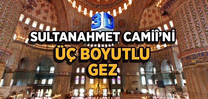 Sultanahmet Camisi'ni Üç Boyutlu Gez