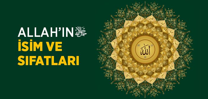 ALLAH'IN İSİM VE SIFATLARI KISACA