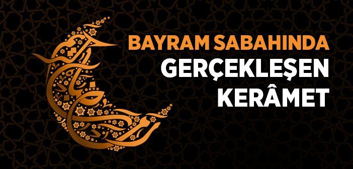 Ramazan Bayramı Sabahında Gerçekleşen Mûcize