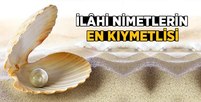 https://www.islamveihsan.com/wp-content/uploads/2017/04/ilahi_nimetler_en_kiymetlisi-1.jpg