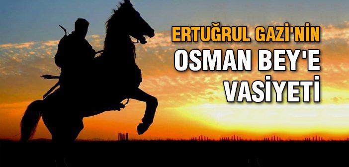 ERTUĞRUL GAZİ'NİN OSMAN BEY'E VASİYETİ