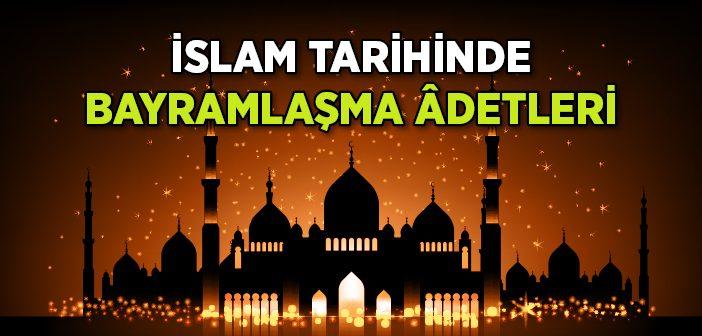 İslam Tarihinde Bayramlaşma Adetleri