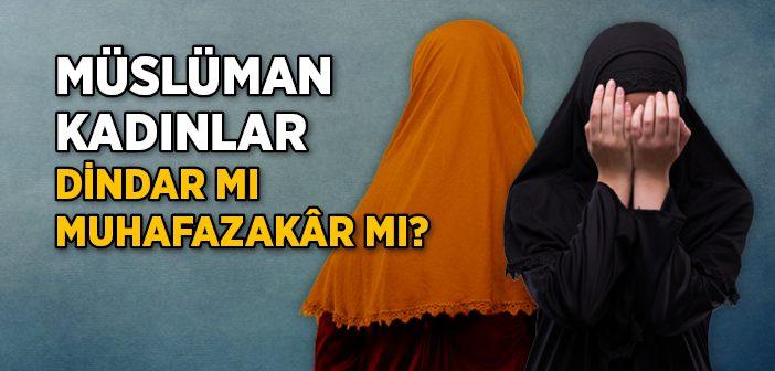 Müslüman Kadın Dindar mı Muhafazakâr mı?