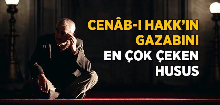 CENÂB-I HAKK'IN GAZABINI EN ÇOK ÇEKEN HUSUS