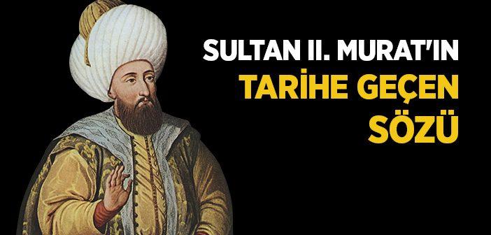SULTAN II. MURAT'IN TARİHE GEÇEN SÖZÜ