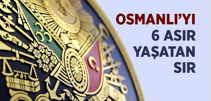 OSMANLI'YI 6 ASIR YAŞATAN SIR