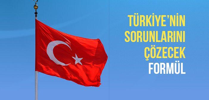 Türkiye'nin Sorunlarını Çözecek Formül