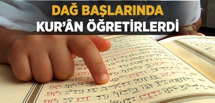 DAĞ BAŞLARINDA KUR'AN ÖĞRETİRLERDİ