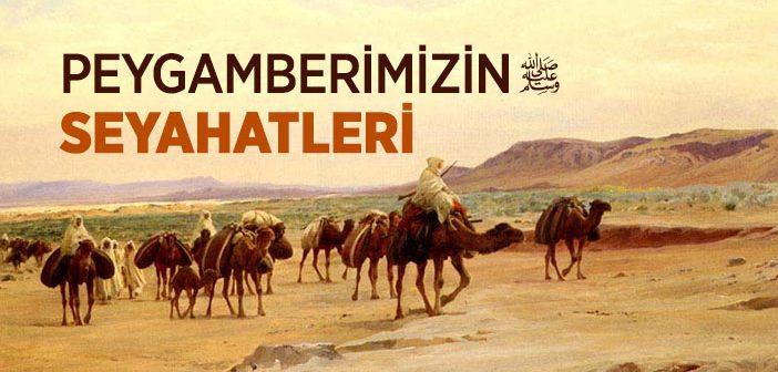 PEYGAMBER EFENDİMİZ'İN YAPTIĞI SEYAHATLER