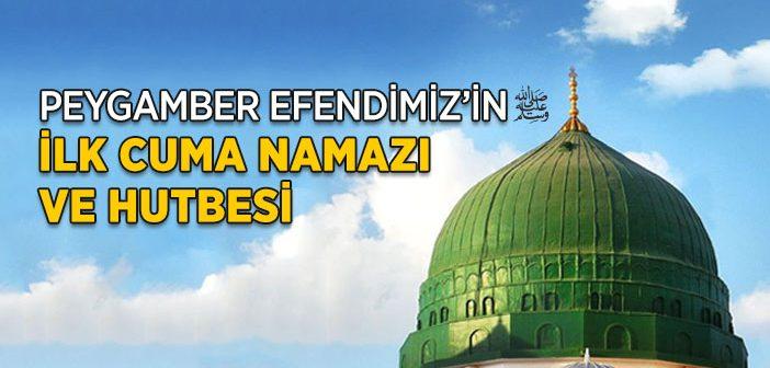 İslam Tarihinde İlk Cuma Namazı ve İlk Hutbe