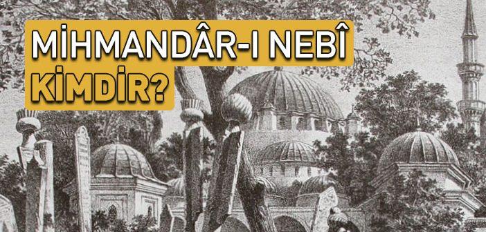 MİHMANDAR-I RESUL: EYÜP SULTAN