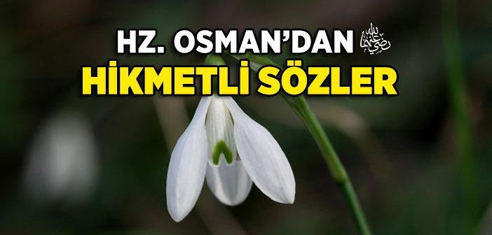 HZ. OSMAN'IN (R.A.) HİKMETLİ SÖZLERİ