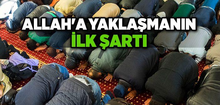 Allah'a Yaklaşmanın İlk Şartı