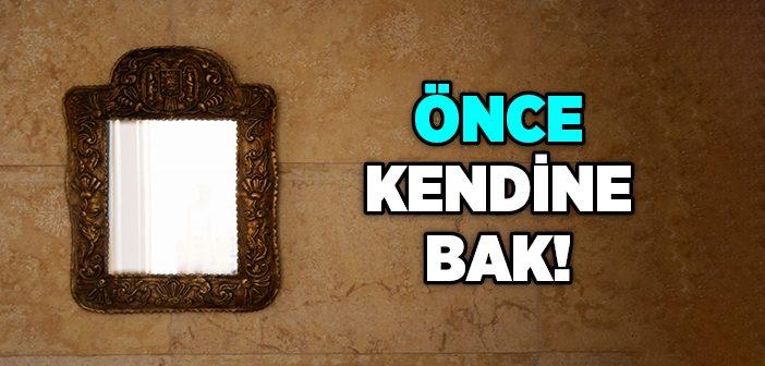 ÖNCE KENDİ NEFSİNE ÖĞÜT VER!