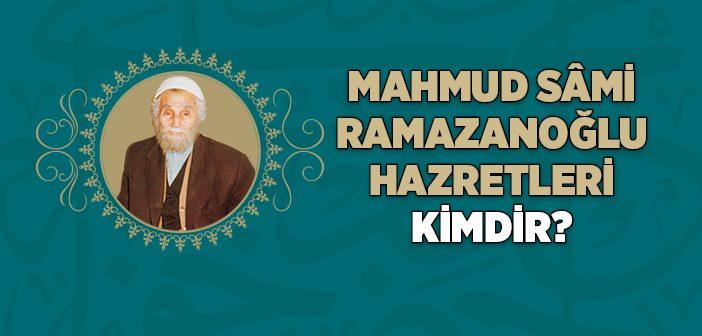 Mahmud Sami Ramazanoğlu (k.s.) Kimdir?